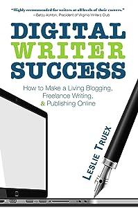 Digital Writer Success: How to Make a Living Blogging, Freelance Writing, & Publishing Online