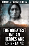 The Greatest Indian Heroes and Chieftains: Red Cloud, Spotted Tail, Little Crow, Tamahay, Gall, Crazy Horse, Sitting Bull, Rain-In-The-Face, Two Strike, ... Chief Joseph, Little Wolf, Hole-In-The-Day