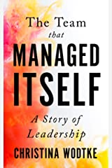 The Team that Managed Itself: A Story of Leadership Kindle Edition