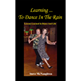 Learning To Dance In The Rain: Lessons Learned In Dance And Life
