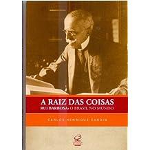 A RAIZ DAS COISAS: RUI BARBOSA - O BRASIL NO MUNDO: Rui Barbosa - o Brasil no mundo