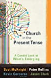 Church in the Present Tense: A Candid Look at What's Emerging (ēmersion: Emergent Village resources for communities of faith)