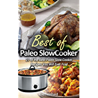 Best of Paleo Slow Cooker: 21 of the Best Paleo Slow Cooker Recipes  You Will Ever Find (Healthy Recipes, Crock Pot Recipes, Slow Cooker Recipes,  Caveman ... Age Food, Clean Food) (English Edition)