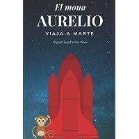 El mono Aurelio viaja a Marte (Infantil (a partir de 8 años)) (Spanish Edition)