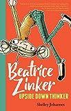 Beatrice Zinker, Upside Down Thinker: Beatrice Zinker, Upside Down Thinker Book 1