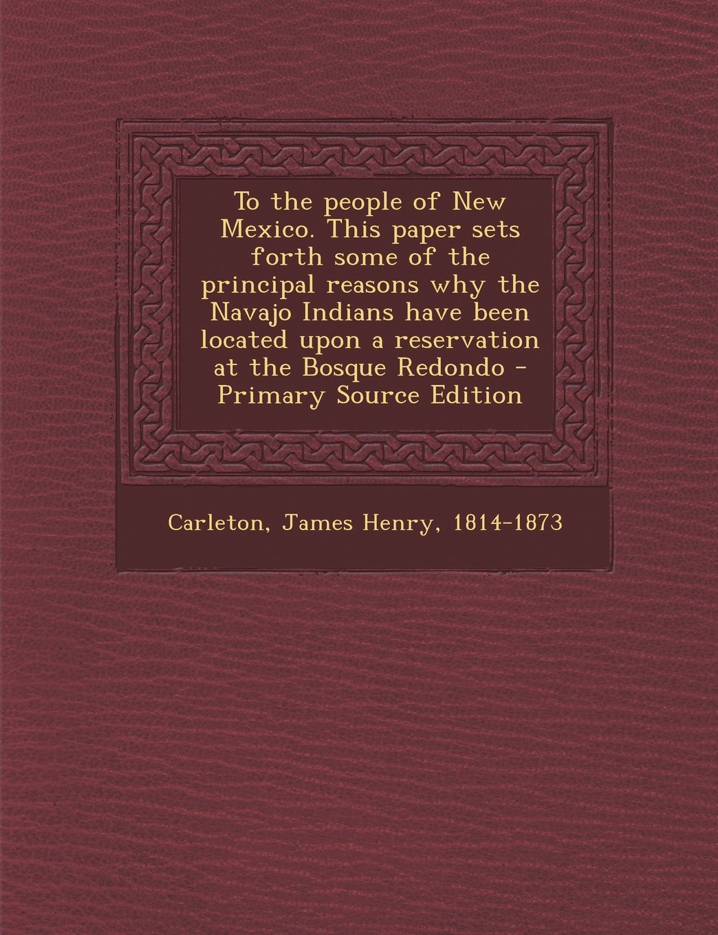 Read Online To the people of New Mexico. This paper sets forth some of the principal reasons why the Navajo Indians have been located upon a reservation at the Bosque Redondo - Primary Source Edition ebook