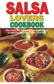 Salsa Lovers Cookbook: More Than 180 Sensational Salsa Recipes for Appetizers, Salads, Main