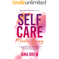 SELF CARE Made Easy: For The Busy Christian Woman Make Time For Self Care And Feel Alive Again (Reclaim Yourself)