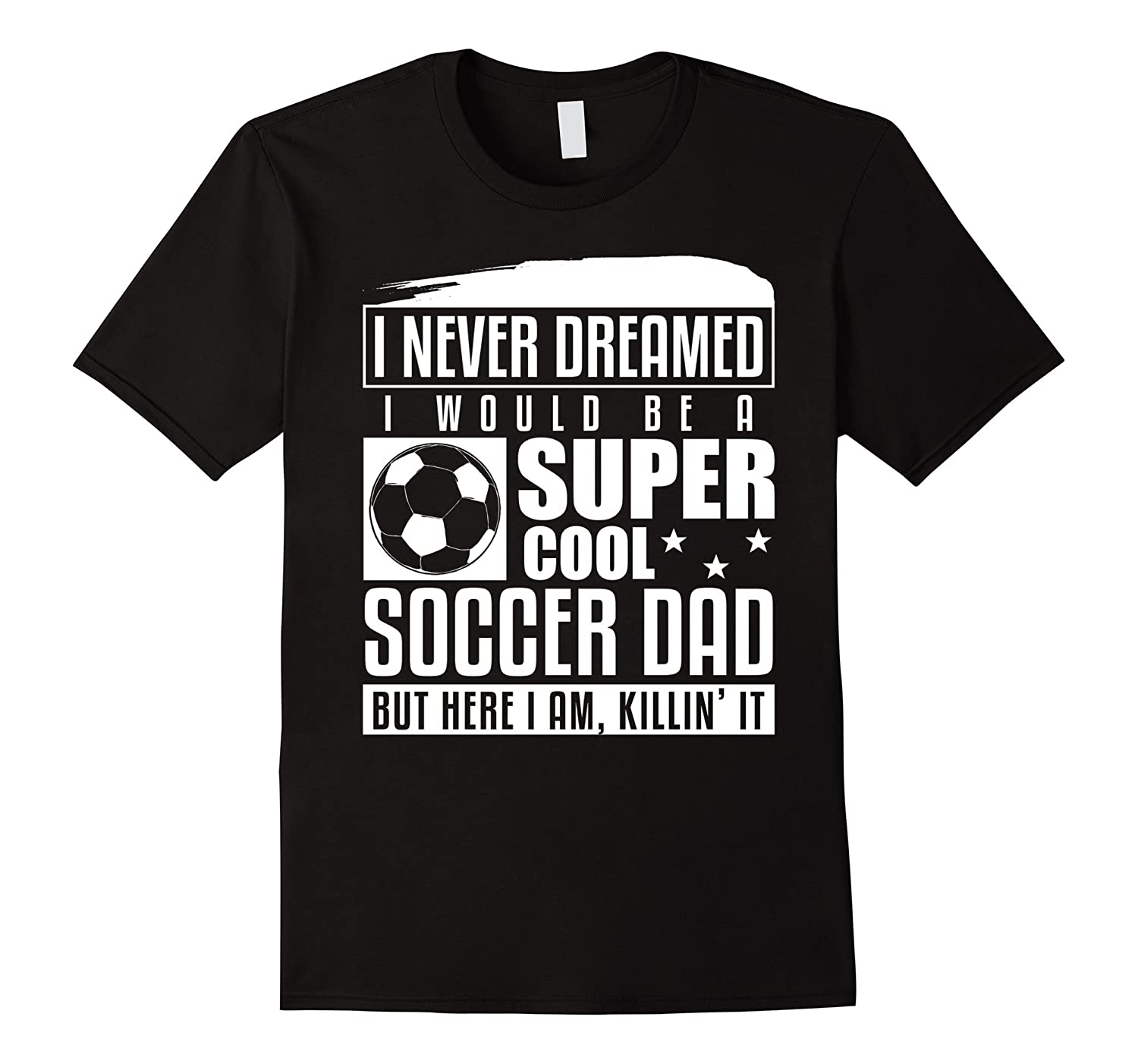 Mens Never Dreamed I Would Be A Cool Soccer Dad T-Shirt-Vaci