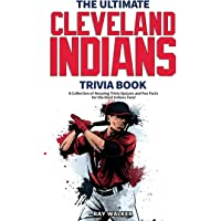 The Ultimate Cleveland Indians Trivia Book: A Collection of Amazing Trivia Quizzes and Fun Facts for Die-Hard Indians…