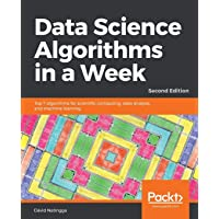 Data Science Algorithms in a Week: Top 7 algorithms for scientific computing, data analysis, and machine learning, 2nd Edition