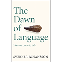 The Dawn of Language: The story of how we came to talk (English Edition)