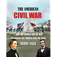 THE AMERICAN CIVIL WAR: AND THE WORLD DAY BY DAY November 1st, 1860 to June 30, 1865 (English Edition)