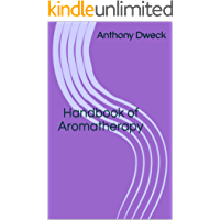 Handbook of Aromatherapy: - the carrier oil and the essential oils (Dweck Books 4)