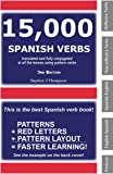 15,000 Spanish Verbs Translated and Fully Conjugated in All the Tenses Using Pattern Verbs (English and Spanish Edition)
