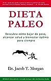 Dieta Paleo: Descubre cómo bajar de peso, alcanzar salud y bienestar óptimo para siempre (Nutrición y Salud) (Spanish Edition)