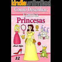 Como Desenhar Comics: Princesas (Livros Infantis Livro 32)