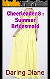 Cheerleader 8 : Summer Bridesmaid (Lee Corcoran)