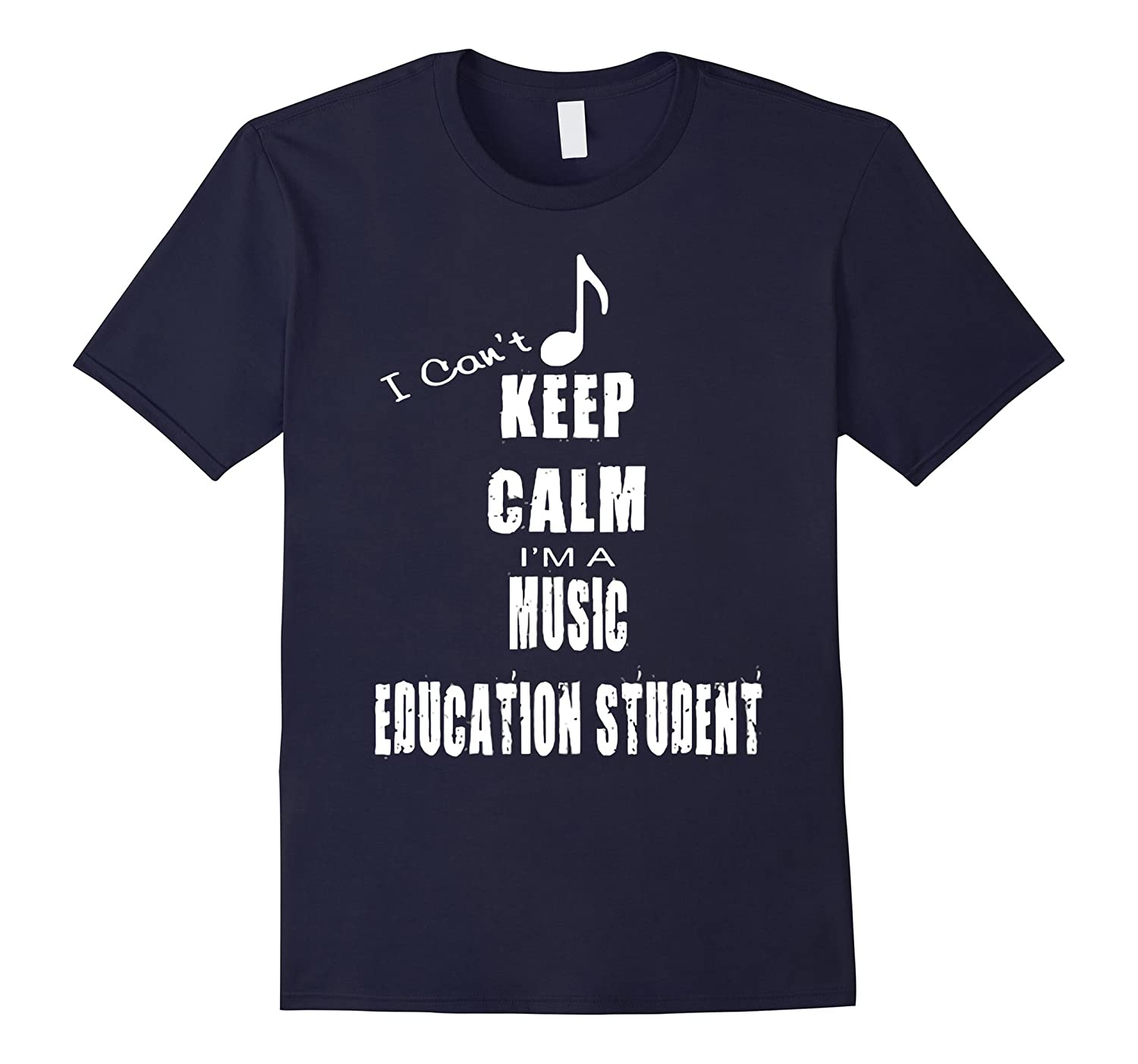 I Cannot Keep Calm I Am A Music Education Student TShirt-CL
