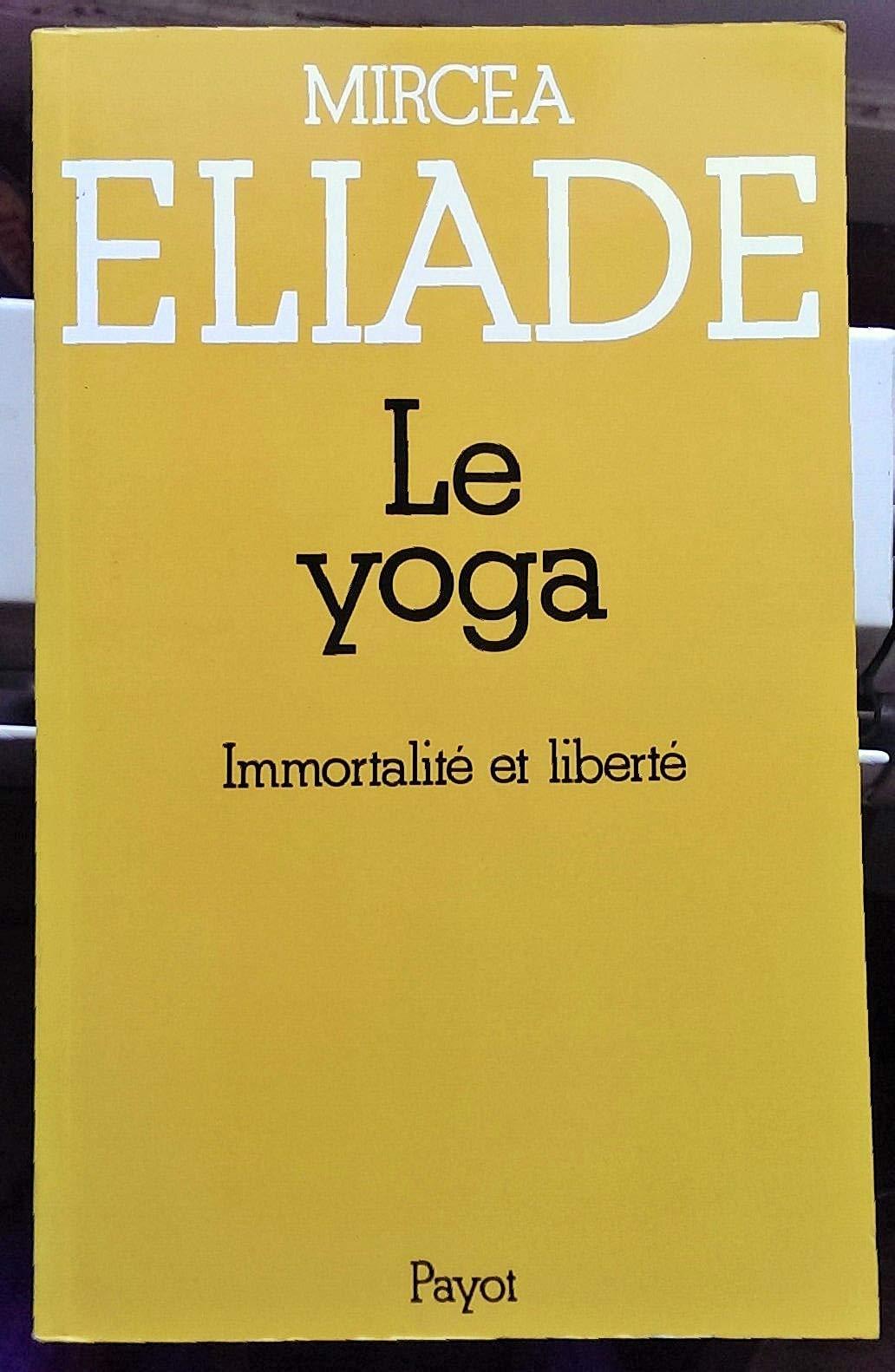 Le yoga Immortalité et liberté: Eliade Mircea: 9782228133609 ...