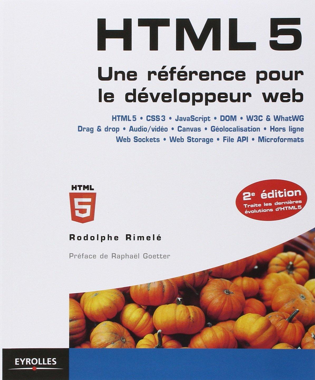 amazonfr html 5 une rfrence pour le dveloppeur web rodolphe rimel raphal goetter livres