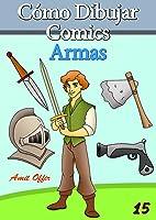Cómo Dibujar Comics: Armas (Libros De Dibujo Nº