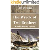 The Wreck of Two Brothers: A Jewish Regency Mystery (Jewish Regency Mysteries Book 6)