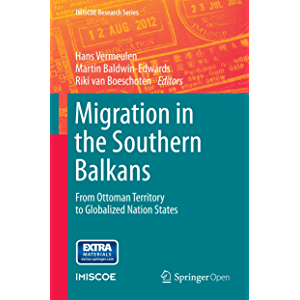 Migration in the Southern Balkans: From Ottoman Territory to Globalized Nation States (IMISCOE Research Series)