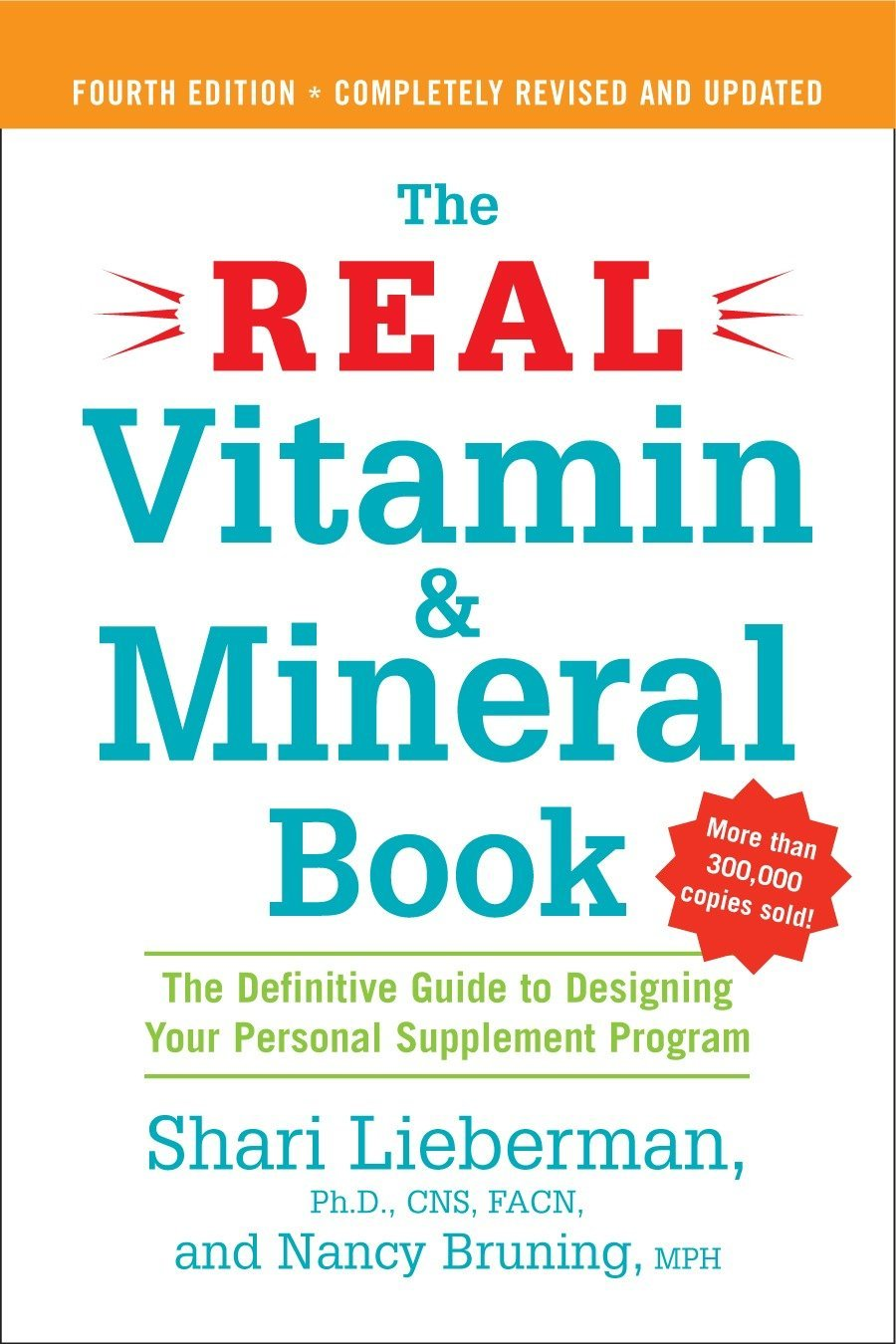 The Real Vitamin and Mineral Book, 4th edition: The Definitive Guide to  Designing Your Personal Supplement Program: Shari Lieberman, Nancy Pauling  Bruning: ...