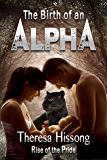 The Birth of an Alpha (Rise of the Pride, Book 4)