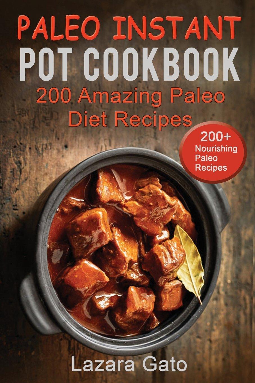 Paleo Instant Pot Cookbook: 200 Amazing Paleo Diet Recipes PDF