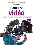 Cours de vidéo - 4e éd. - Matériels, tournage et prise de vues, post-production: Matériels, tournage et prise de vues, postproduction