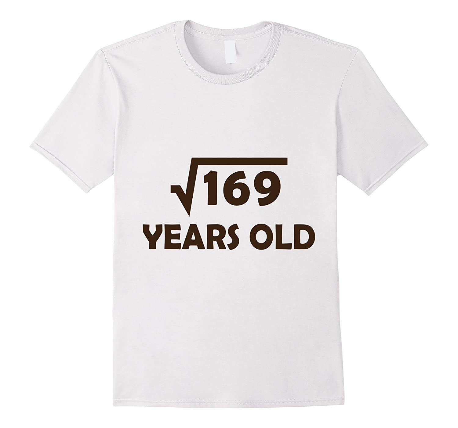Birthday Shirt For 13 Year Old Boy Or Girl 169 Square Root
