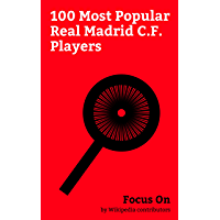 Focus On: 100 Most Popular Real Madrid C.F. Players: David Beckham, Ronaldo (Brazilian footballer), Sergio Ramos, Gareth…