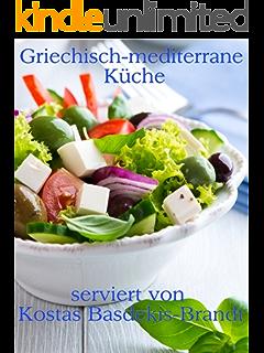 mediterrane küche: unsere 100 besten rezepte in einem kochbuch ... - Rezepte Mediterrane Küche