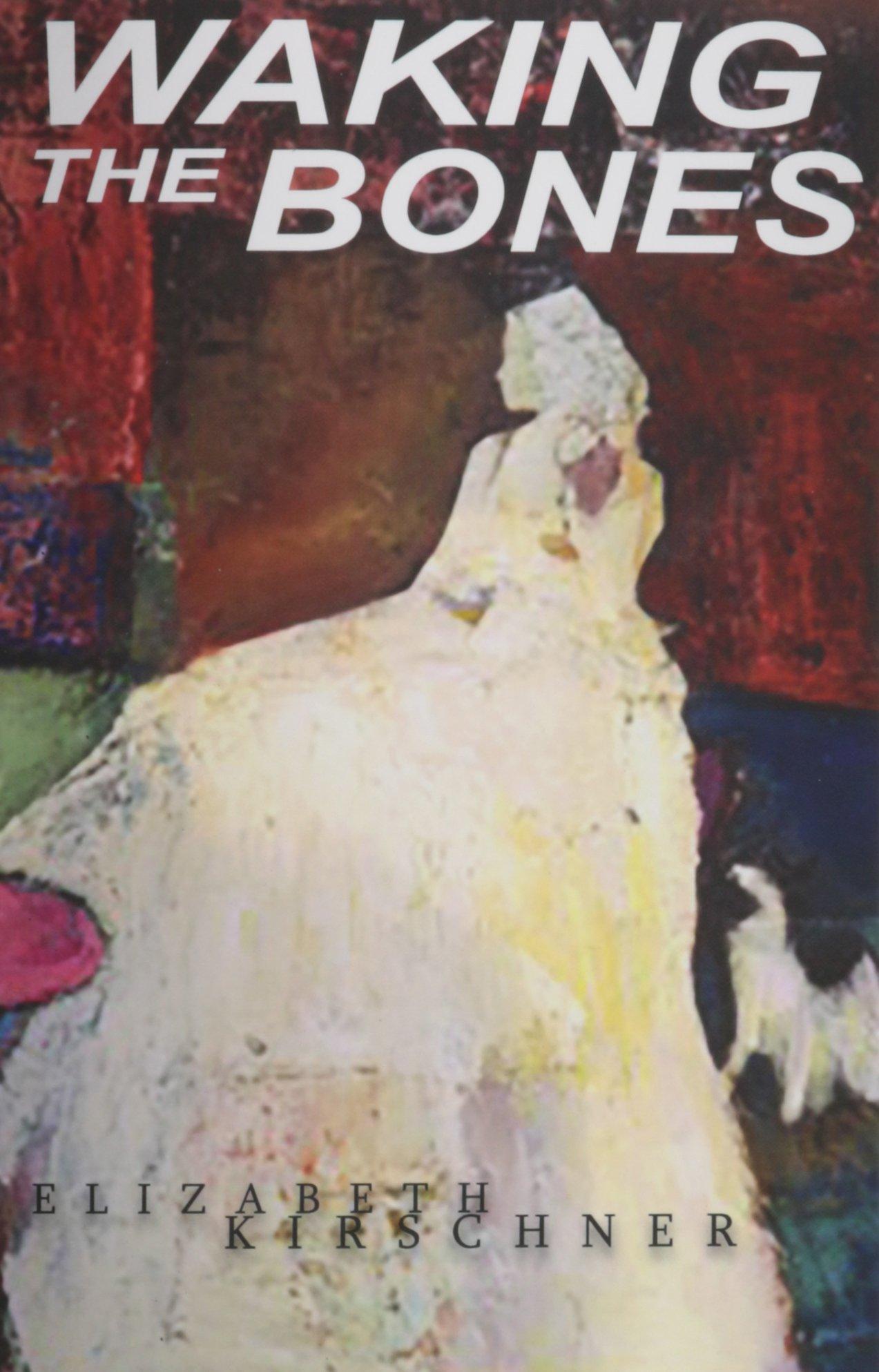 Waking The Bones: Elizabeth Kirschner: 9781939739605: Amazon: Books
