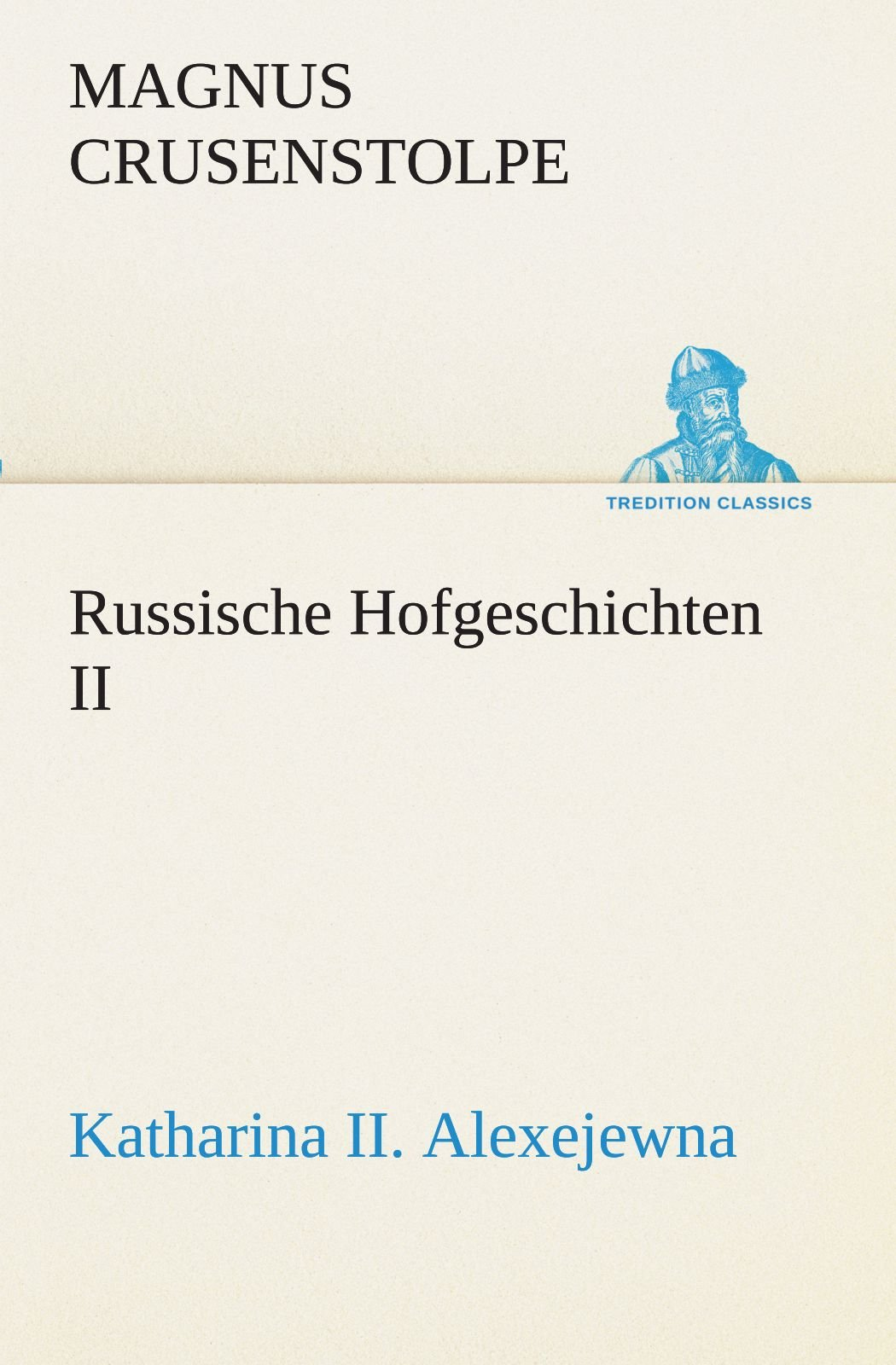 Download Russische Hofgeschichten II: Katharina II. Alexejewna (TREDITION CLASSICS) (German Edition) PDF