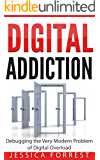 Digital Addiction: Debugging the Very Modern Problem of Digital Overload