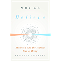 Why We Believe: Evolution and the Human Way of Being (Foundational Questions in Science)