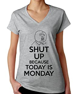 Shut Up Because Today is Monday Women's V-Neck T-Shirt XX-Large Grey