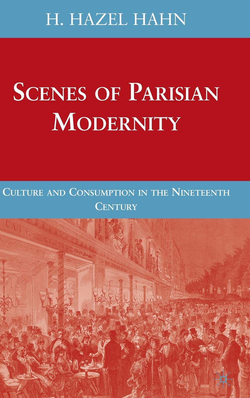 Scenes of Parisian Modernity: Culture and Consumption in the Nineteenth Century pdf epub