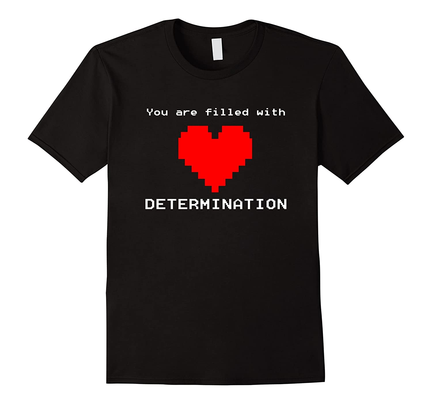 You Are Filled With Determination T-Shirt Heart Game Quote-TH