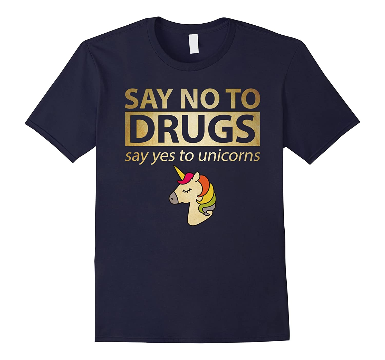 Say No To Drugs Say Yes To Unicorn Funny Anti Drug Shirt-FL