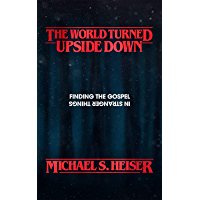 The World Turned Upside Down: Finding the Gospel in Stranger Things (English Edition)