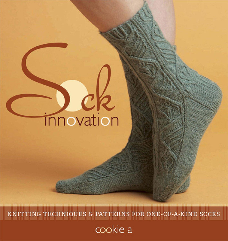 Sock Innovation: Knitting Techniques & Patterns for One-Of-A-Kind Socks: Knitting Techniques and Patterns for One-of-a Kind Socks