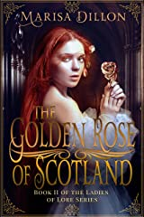 The Golden Rose of Scotland (The Ladies of Lore Book 2) Kindle Edition