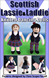 Scottish Lassie & Laddie Knitted Dancing Dolls (Knitted Dancing Doll Knitting Patterns Book 1)