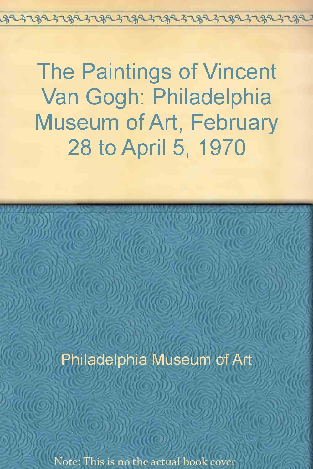 the paintings of vincent van gogh philadelphia museum of art february 28 to april 5 1970
