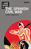 A Short History of the Spanish Civil War (I.B.Tauris Short Histories) (English Edition)