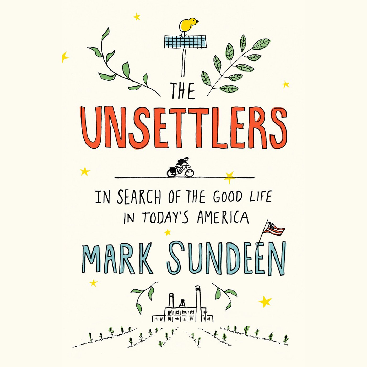 The Unsettlers: In Search of the Good Life in Today's America